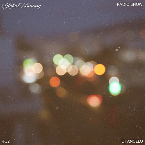 The Global Fantasy Radio Show #12 by Dj Angelo